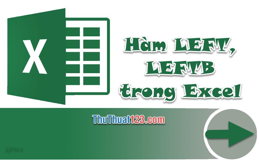 Cách lấy, trích xuất các ký tự ở ngoài cùng bên trái bằng hàm LEFT, LEFTB trong Excel