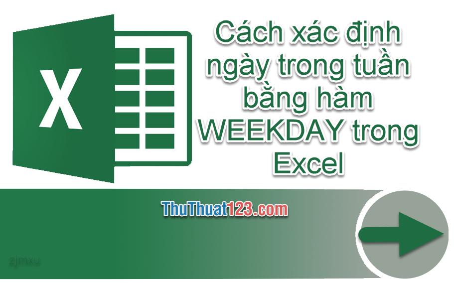 Cách xác định ngày trong tuần bằng hàm WEEKDAY trong Excel