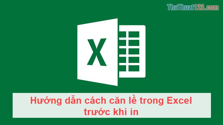 Hướng dẫn cách căn lề trong Excel trước khi in