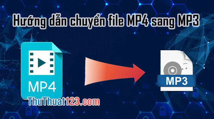 Hướng dẫn cách chuyển file MP4 sang MP3