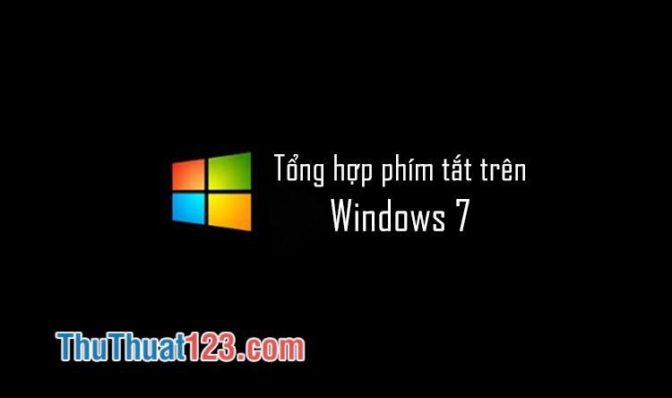 Phím tắt Win 7 - Những tổ hợp phím tắt quan trọng nhất trên Windows 7