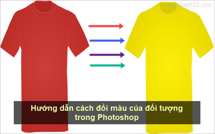Hướng dẫn cách đổi màu của đối tượng trong Photoshop