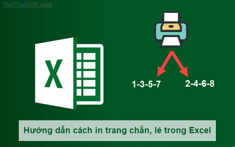 Hướng dẫn cách in trang chẵn, lẻ trong Excel