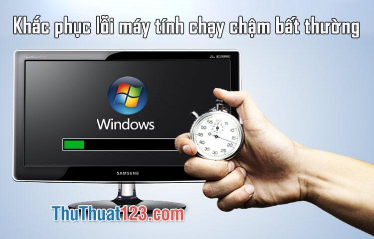 Cách khắc phục lỗi máy tính chạy chậm bất thường