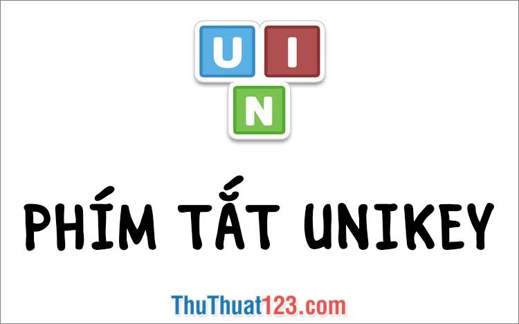 Phím tắt Unikey - Toàn bộ phím tắt Unikey