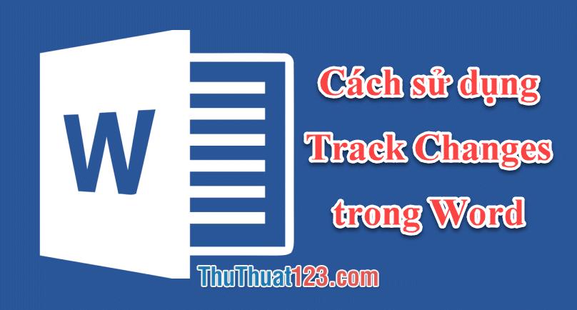 Cách sử dụng Track Changes trong Word