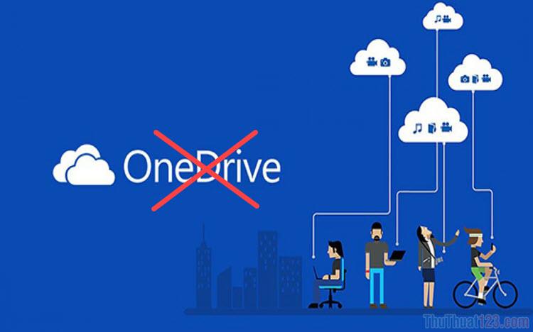 Cách tắt OneDrive, vô hiệu hóa và gỡ OneDrive trên Windows 10