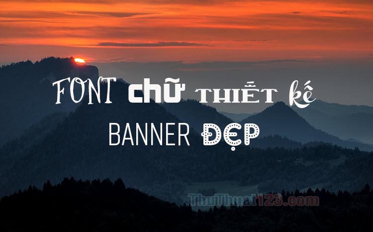 Bộ Font chữ thiết kế banner tuyệt đẹp