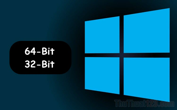 Cách kiểm tra Windows 32 bit hay 64 bit nhanh và chính xác