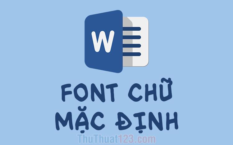 Cách thiết lập font chữ mặc định trong Word, Excel