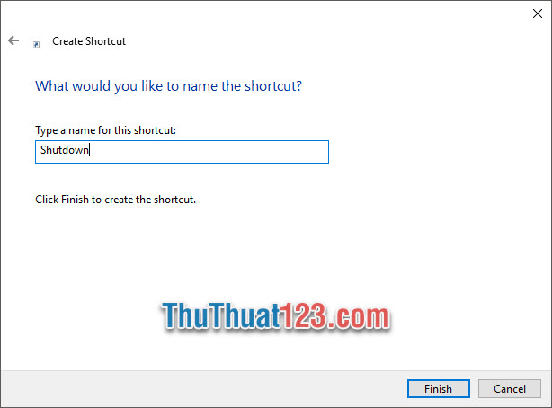 Đặt tên file Shortcut rồi click vào Finish